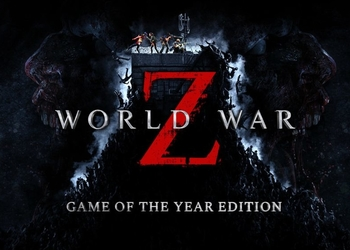 «Человечество на грани уничтожения»: Состоялся релиз World War Z GOTY Edition, представлен трейлер к запуску